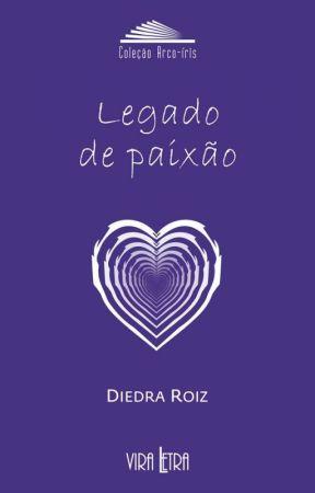 Legado de Paixão by DiedraRoiz