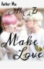 [Twoshot][HoZi][Seventeen]|NC-17|MAKE LOVE by LuLu_Bambiicute