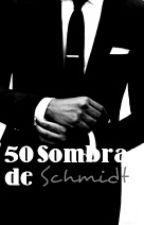 50 sombras de Schmidt by KeniisSkmaki_