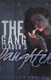 The Gangleaders Daughter by 123flowergirl