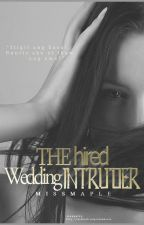 The Hired Wedding Intruder by Missmaple