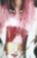 Mr. Popular And I by poshbooks