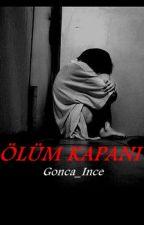 ÖLÜM KAPANI (Askıya alındı) by Gonca_Ince