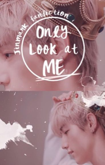 Only look at me, Jinmark GOT7 FANFIC