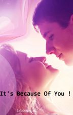 It's because of you!(#Just write it) by DDharani