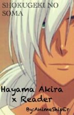 Shokugeki no soma: Hayama Akira x Reader by AnimeShipEr