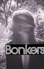 Bonkers [Одержимая] by unknownlouis_