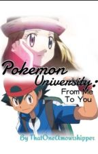 Pokemon Univercity: From Me To You (amourshipping) by ThatOneAmourshipper