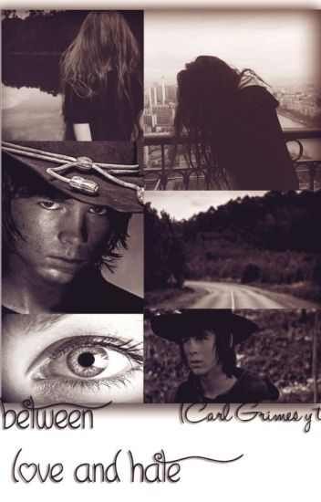 Between love and hate / Carl Grimes y tú
