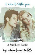 I can't risk you (A Stitchers Fanfiction) by frappegurl94