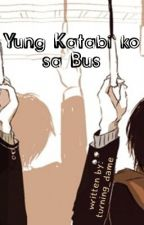 Yung Katabi Ko Sa Bus (One Shot) by LorelynEsguerra
