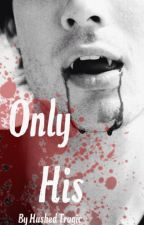 Only His by hushedtragic