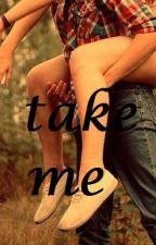 Take me by SweetAndWildBae