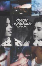 deadly nightshade - camren  by solitude_