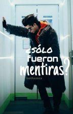 ¿Solo fueron mentiras?|Mario Bautista|2T|Terminada. by Bethxmrx