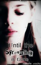Until the Screaming is Gone (On hold) by Isabelle88