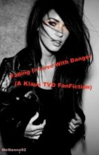 FALLING IN LOVE WITH DANGER (A Klaus TVD fan fiction) {Watty Awards 2013} by Mellianna92