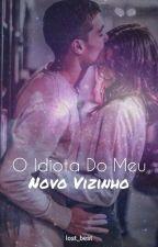 O Idiota Do Meu Novo Vizinho by Lidia_Silva