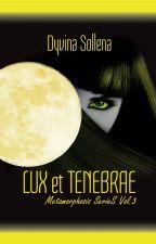 Metamorphosis || Lux Et Tenebrae || Libro 3 by DyvinaSollena