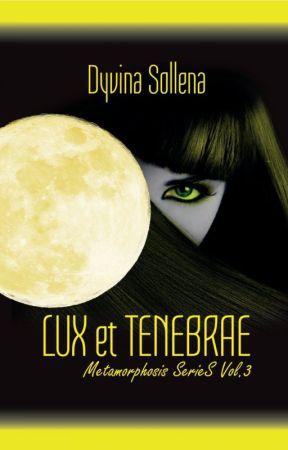 Lux Et Tenebrae || Metamorphosis Series Vol. 3 by DyvinaSollena