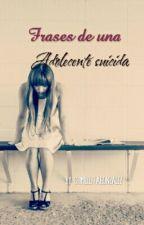 Frases de una adolecente suicida. by calumynd