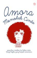 Amora Menolak Cinta (COMPLETED) by rainyamanda