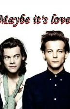 Maybe it's love. || Larry Stylinson by larryisreeeal