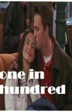 One in a Hundred- A Monica and chandler story by Wamby98