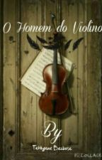 O homem do Violino by AneMourLvaSa