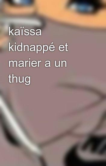 kaïssa kidnappé et marier a un thug