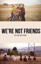 We're not friends (at least not today) ON PAUSE by OwnerOfASmile