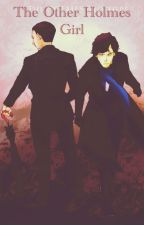 The Other Holmes Girl- BBC Sherlock FF by LizzieBlakeney