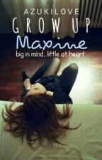 Grow Up Maxine (Hiatus) by AzukiLove