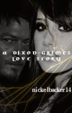 A Dixon-Grimes Love Story (MAJOR EDITING) by nickelbacker14