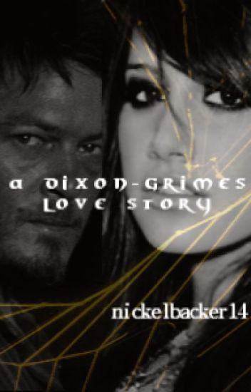 A Dixon-Grimes Love Story ~~~COMPLETED~~~ #wattys2017