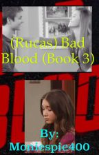 (Rucas) bad blood (book 3) *completed* ✅ #wattys2016 by moniespie400