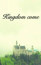 Kingdom come by JusDreinNoJusDaun