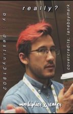 Really? (Markiplier x reader) by destiny31802