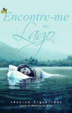 Encontre-me no Lago by JssicaFigueiredo8