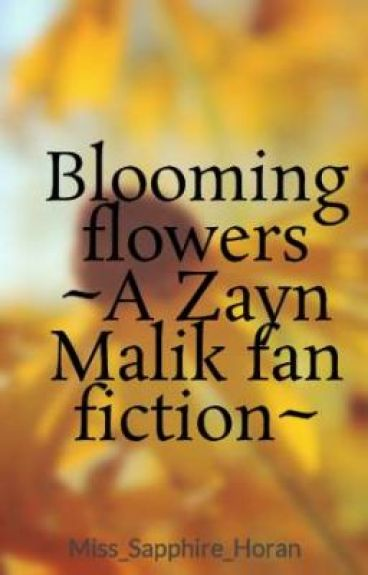 Blooming flowers ~A Zayn Malik fan fiction~ by Miss_Sapphire_Horan