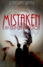 Mistaken (HP ϟ Next-Generation fan-fic) by SlytherinForever