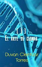 El arte de clonar [ I ] by duvan_cleintuar