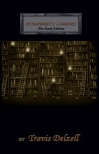 Humphrey's Library: The Dark Edition by teavodelzell