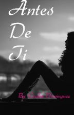 ANTES DE TI by cecydominguez547