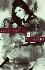 Cómo Conocí a tu madre. (Camila Cabello y tú) (G!P) by Lanz_Pallaviccini