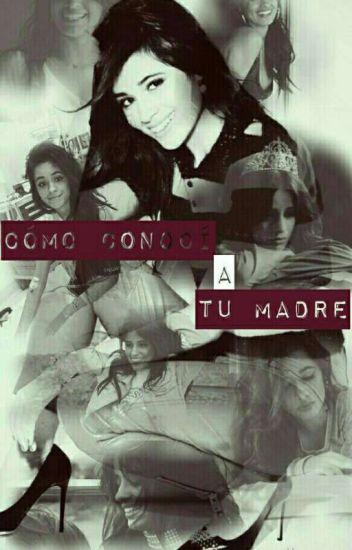 Cómo Conocí a tu madre. (Camila Cabello y tú) (G!P)