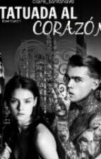 Tatuada En El Corazon (Saga Amores Peligrosos) by Josuana_Sampaio