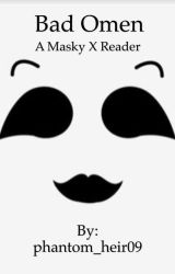 Bad Omen~ Masky X Reader by phantom_heir09