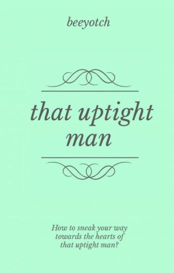 That Uptight Man (COMPLETED)