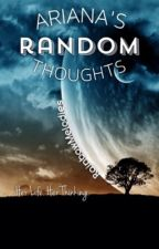 Ariana's Random Thoughts by -rainmelodies